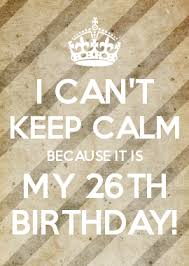 Make Your Own Keep Calm Meme - frrrrrriday i can t keep calm because it is my 26th birthday