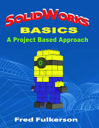 solidworks basics a project based approach fred fulkerson
