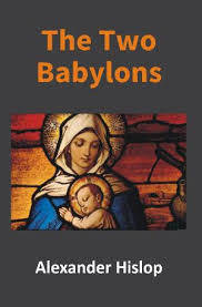 the two babylons two babylons by hislop abebooks