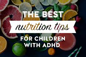the best nutrition tips for children with adhd livestrong com