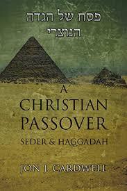 christian seder haggadah a christian passover seder haggadah kindle edition by jon j