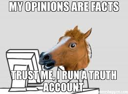 Opinions Meme - my opinions are facts trust me i run a truth account meme