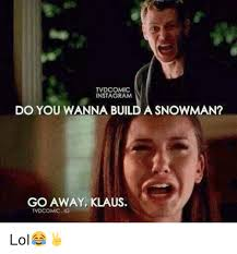 Build A Meme - tv dcomic instagram do you wanna build a snowman go away klaus