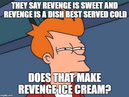 Futurama Meme Maker - futurama fry meme they say revenge is sweet and revenge is a dish