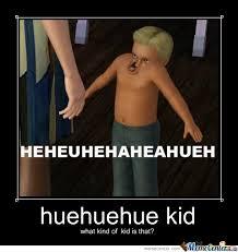 Huehuehue Meme - huehuehue by poklowthealien meme center