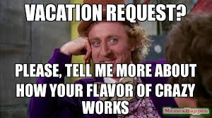 Works For Me Meme - vacation request please tell me more about how your flavor of