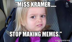 Kramer Meme - miss kramer stop making memes side eyes chloe make a meme