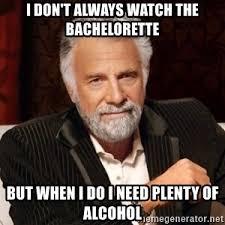 The Bachelorette Meme - i don t always watch the bachelorette but when i do i need plenty of