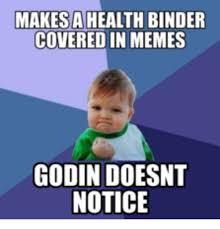Binder Meme - makes a health binder covered in memes godin doesnt notice godin