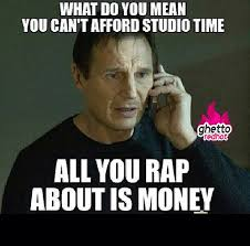 Rap Memes - all you rap about is money ghetto red hot