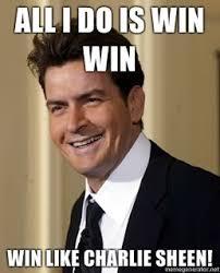 All I Do Is Win Meme - win like charlie sheen