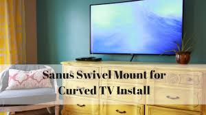 Sanus Simplicity Wall Mount How To Wall Mount A Curved Tv With Sanus Swivel Mount Vlc1 B1