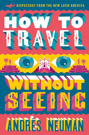 how to travel images How to travel without seeing dispatches from the new latin jpg