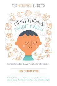 the headspace guide to meditation and mindfulness how mindfulness