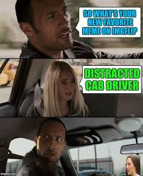 New Driver Meme - so what s your new favorite meme on imgflip distracted cab driver
