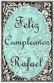 imagenes de feliz cumpleaños rafael feliz cumpleaños rafael happy birthday my friend pinterest