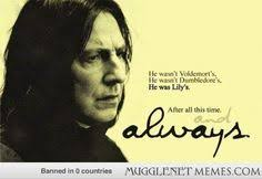 Snape Always Meme - always oh the feels are almost too much to bear geek
