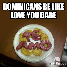 Dominican Memes - dominicans be like meme be best of the funny meme