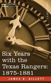 six years with the texas rangers 1875 1881 james b gillett