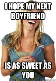 Sweet Memes For Boyfriend - i hope my next boyfriend is as sweet as you quickmeme