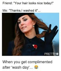 Nice Hair Meme - friend your hair looks nice today me thanks i washed it pretty 52