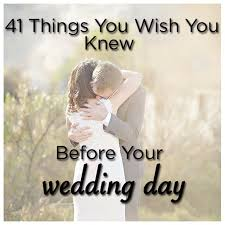 wedding wishes day before 41 things you wish you knew before your wedding day