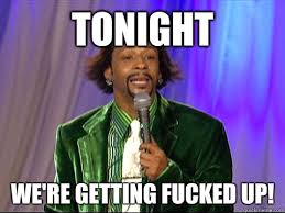 Katt Williams Meme - tonight we re getting fucked up katt williams pimp decision