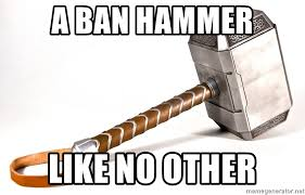 Ban Hammer Meme - a ban hammer like no other mjolnir mem meme generator