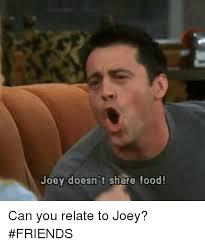 Joey Friends Meme - joey doesn t share food can you relate to joey friends meme