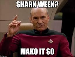 Meme Generator Star Trek - picard make it so shark week mako it so image tagged in memes