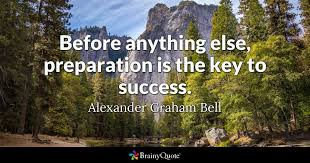 before anything else preparation is the key to success