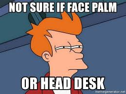 Head Desk Meme - not sure if face palm or head desk futurama fry meme generator