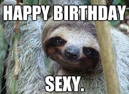 Happy Birthday Sexy Meme - 20 sexy birthday memes you won t be able to resist sayingimages com