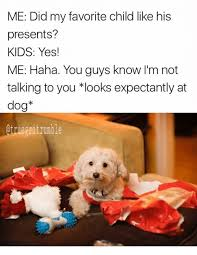 Favorite Child Meme - me did my favorite child like his presents kids yes me haha you