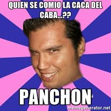 Meme Caca - quien se comio la caca del caba panchon panch on meme