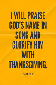 i will praise god s name in song and glorify him with thanksgiving