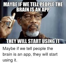 Funny Meme App - maybe if we tell people the brain is an app they will start usingit