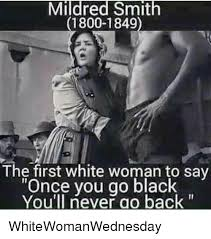 Once You Go Black Meme - mildred smith 1800 1849 the first white woman to say once you go