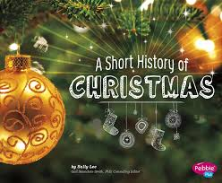 a short history of christmas holiday histories sally lee
