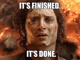 Finished Meme - it s finished it s done finished frodo quickmeme