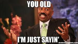 Just Sayin Meme - you old i m just sayin meme steve harvey 49347 memeshappen