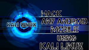 how to hack any on android how to hack any android phone using kali linux in me