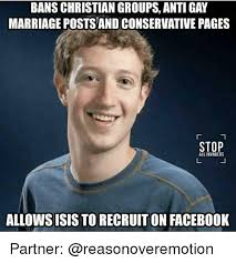 Gay Marriage Meme - bans christian groups anti gay marriage posts and conservative pages