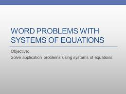 word problems with systems of equations objective solve