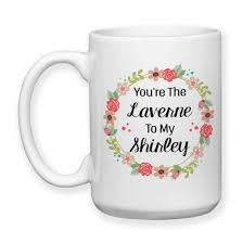 coffee mug you u0027re the laverne to my shirley best friends forever