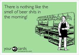 Beer Shits Meme - there is nothing like the smell of beer shits in the morning