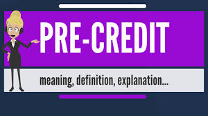 what is pre credit what does pre credit pre credit meaning