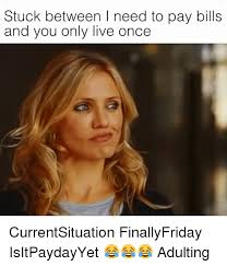 Paying Bills Meme - stuck between i need to pay bills and you only live once