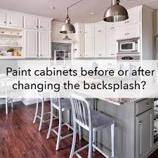 how to paint above kitchen cabinets painting cabinets before or after changing the backsplash