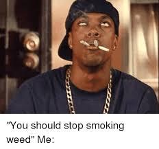Weed Smoking Meme - 25 best memes about smoking smoking memes